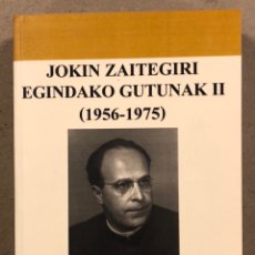 Libros: JOKIN ZAITEGIRI ENGIDAKO GUTUNAK II (1956-1975). PAULO IZTUETA ETA JON DIAZ. UTRIUSQUE VASCONIAE. Lote 269683533
