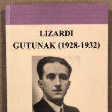 Libros: LIZARDI GUTUNAK (1928-1932). PAULO IZTUETA ETA LOURDES OTAEGI. UTRIUSQUE VASCONIAE 2007. EUSKARAZ. Lote 269684183