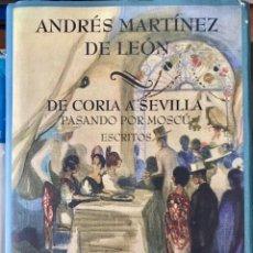 Libros: ANDRÉS MARTÍNEZ DE LEÓN. DE CORIA A SEVILLA PASANDO POR MOSCÚ. ESCRITOS. Lote 269745758