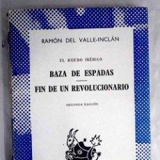 Libros: BAZA DE ESPADAS ; FIN DE UN REVOLUCIONARIO.- VALLE-INCLÁN, RAMÓN DEL. Lote 269763533
