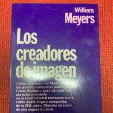 Libros: LOS CREADORES DE IMAGEN. WILLIAM MEYERS. 3ª EDICIÓN, 1986, PLANETA.. Lote 269789918