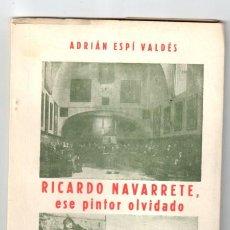 Libros: RICARDO NAVARRETE, ESE PINTOR OLVIDADO - ESPÍ VALDÉS, ADRIÁN. Lote 269819783