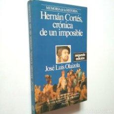 Libros: JOSÉ LUIS OLAIZOLA - HERNÁN CORTÉS, CRÓNICA DE UN IMPOSIBLE. Lote 269847478