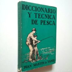 Libros: JUAN MARTÍN DE YANIZ - DICCIONARIO Y TÉCNICA DDE PESCA. Lote 269847488