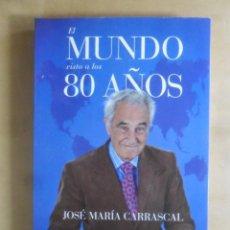 Libros: EL MUNDO VISTO A LOS 80 AÑOS - JOSE MARIA CARRASCAL - ESPASA - 2014. Lote 269897883