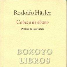Libros: HÄSLER, RODOLFO. CABEZA DE ÉBANO. PRÓLOGO DE JOSÉ VIÑALS. Lote 270120028