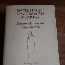 Libros: ENTREVISTAS, CONFERENCIAS Y CARTAS - RAMÓN MARÍA DEL VALLE-INCLÁN / ED. JOAQUÍN Y JAVIER DEL VALLE-I. Lote 270144793