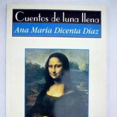 Libros: CUENTOS DE LUNA LLENA - DICENTA DÍAZ, ANA MARÍA. Lote 270370808