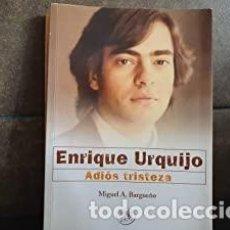 Libros: ADIOS TRISTEZA: ENRIQUE URQUIJO - BARGUEÑO, MIGUEL. Lote 270374938