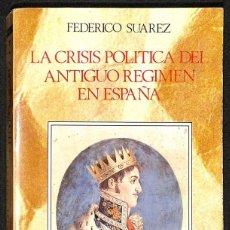 Libros: LA CRISIS POLÍTICA DEL ANTIGUO RÉGIMEN EN ESPAÑA - FEDERICO SUÁREZ. Lote 270922798