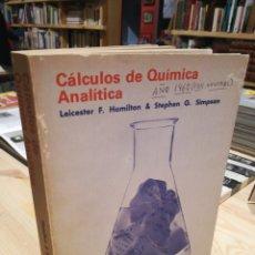 Libros: CALCULOS DE QUÍMICA ANALÍTICA. LEICESTER HAMILTON. STEPHEN SIMPSON. Lote 270926103