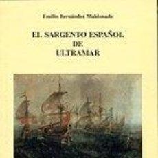 Libros: EL SARGENTO ESPAÑOL DE ULTRAMAR - FERNÁNDEZ MALDONADO, EMILIO. Lote 270946993