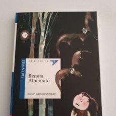 Libros: RENATA ALUCINATA EDITORIAL EDELVIVES ESTADO NUEVO MAS ARTICULOS. Lote 270977353