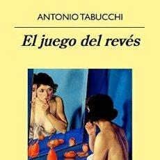Libros: EL JUEGO DEL REVÉS - ANTONIO TABUCCHI. Lote 271058313