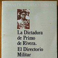 Libros: LA DICTADURA DE PRIMO DE RIVERA: EL DIRECTORIO MILITAR - TEMAS DE NUESTRO TIEMPOP. Lote 271068988