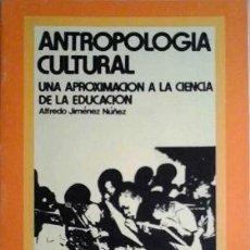 Libros: ANTROPOLOGÍA CULTURAL. UNA APROXIMACIÓN A LA CIENCIA DE LA EDUCACIÓN - ALFREDO NÚÑEZ JIMÉNEZ. Lote 271395793