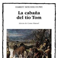 Libros: LA CABAÑA DEL TÍO TOM. CÁTEDRA LETRAS UNIVERSALES 264. - HARRIET BEECHER STOWE. TDK629. Lote 271531083