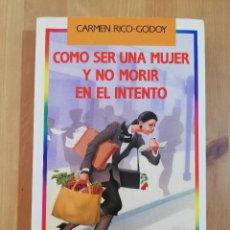 Libri di seconda mano: CÓMO SER UNA MUJER Y NO MORIR EN EL INTENTO (CARMEN RICO GODOY). Lote 274227578