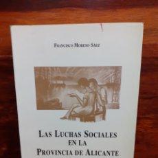 Libros: LAS LUCHAS SOCIALES EN LA PROVINCIA DE ALICANTE (1890-1931). FRANCISCO MORENO SAEZ. 1988.. Lote 275552418