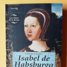 Libros: ISABEL DE HABSBURGO. REINA DE DINAMARCA. LAS HIJAS DE LA REINA - YOLANDA SCHEUBER. Lote 275846223
