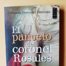 Libros: EL PANUELO DEL CORONEL ROSALES. AMOR Y GUERRILLA EN EL TIEMPO DE LAS DOS ESPAÑAS - FERNANDO FLORES D. Lote 275846228