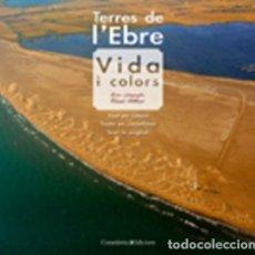 Libros: TERRES DE L'EBRE: VIDA I COLORS - VICENT PELLICER OLLÉS. Lote 276797818