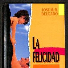 Libros: LA FELICIDAD - JOSE M. R. DELGADO. Lote 276806303