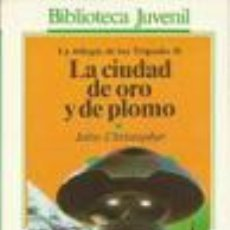 Libros: LA CIUDAD DE ORO Y DE PLOMO. TRILOGIA DE LOS TRIPODES II - JOHN CHRISTOPHER. Lote 276831043