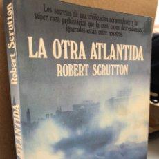Libros: LA OTRA ATLANTIDA - ROBERT SCRUTTON - LOS SECRETOS. Lote 276910613