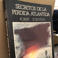 Libros: SECRETOS DE LA ATLANTIDA PERDIDA - ROBERT SCRUTTON - DESCUBRIMIENTO DE UNA REMOTA CIENCIA. Lote 276910823