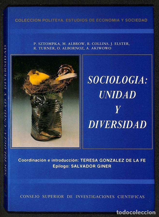 SOCIOLOGIA: UNIDAD Y DIVERSIDAD - P. SZTOMPKA, M. ALBROW, R. COLLINS, J. ELSTER, R. TURNER, O. ALBOR (Libros sin clasificar)