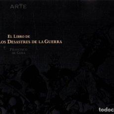 Libros: EL LIBRO DE LOS DESASTRES DE LA GUERRA - GOYA, FRANCISCO DE. Lote 276993248