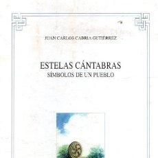 Libros: ESTELAS CÁNTABRAS, SÍMBOLOS DE UN PUEBLO - CABRIA GUTIÉRREZ, JUAN CARLOS. Lote 276993318