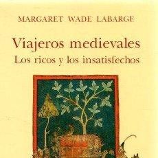 Libros: VIAJEROS MEDIEVALES. LOS RICOS Y LOS INSATISFECHOS - LABARGE, MARGARET WADE. Lote 276993353