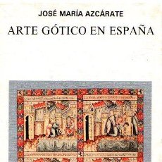 Libros: ARTE GÓTICO EN ESPAÑA - AZCÁRATE, JOSÉ MARÍA. Lote 276993358