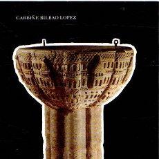 Libros: ICONOGRAFÍA DE LAS PILAS BAUTISMALES DEL ROMÁNICO CASTELLANO. BURGOS Y PALENCIA - BILBAO LÓPEZ, GARB. Lote 276993368
