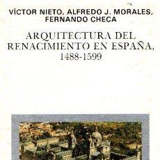 Libros: ARQUITECTURA DEL RENACIMIENTO EN ESPAÑA, 1488-1599 - NIETO, VÍCTOR/MORALES, ALFREDO J./CHECA, FERNAN. Lote 276993398