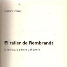 Libros: EL TALLER DE REMBRANDT. LA LIBERTAD, LA PINTURA Y EL DINERO - ALPERS, SVETLANA. Lote 276993428
