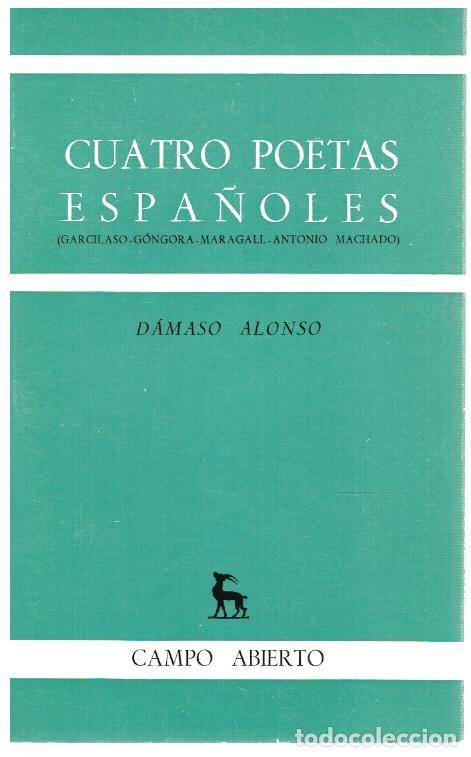 CUATRO POETAS ESPAÑOLES: GARCILASO, GÓNGORA, MARAGALL, ANTONIO MACHADO - DÁMASO ALONSO (Libros sin clasificar)