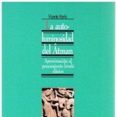 Libros: LA AUTOLUMINOSIDAD DEL ATMAN. APROXIMACIÓN AL PENSAMIENTO HUNDÚ CLÁSICO - VICENTE MERLO. Lote 277042728
