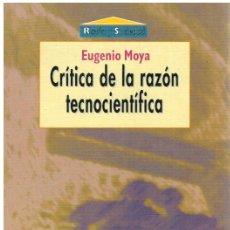 Libros: CRÍTICA DE LA RAZÓN TECNOCIENTÍFICA - EUGENIO MOYA. Lote 277042733