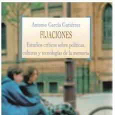 Libros: FIJACIONES. ESTUDIOS CRÍTICOS SOBRE POLÍTICAS, CULTURAS Y TECNOLOGÍAS DE LA MEMORIA - ANTONIO GARCÍA. Lote 277042763