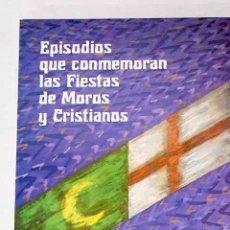 Libros: EPISODIOS QUE CONMEMORAN LAS FIESTAS DE MOROS Y CRISTIANOS.- NAVARRO PAYÁ, JOSÉ. Lote 277105873