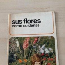 Libros: SUS FLORES: COMO CUIDARLAS. Lote 277141653