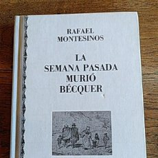 Libros: LA SEMANA PASADA MURIÓ BÉCQUER - RAFAEL MONTESINOS. Lote 277146688