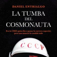 Libros: LA TUMBA DEL COSMONAUTA - ENTRIALGO, DANIEL. Lote 277415178