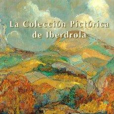 Libros: LA COLECCIÓN PICTÓRICA DE IBERDROLA - GUASCH FERRER, ANA MARÍA. Lote 277415228