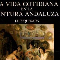 Libros: LA VIDA COTIDIANA EN LA PINTURA ANDALUZA - QUESADA, LUIS. Lote 277415233