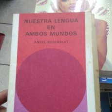 Libros: LIBRO NUESTRA LENGUA EN AMBOS MUNDOS ANGEL ROSENBLAT 1971 ED. SALVAT L-27010. Lote 277633998
