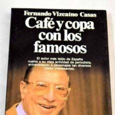 Libros: CAFÉ Y COPA CON LOS FAMOSOS.- VIZCAÍNO CASAS, FERNANDO. Lote 277676013